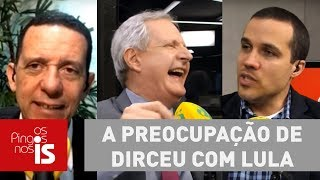 Debate: A preocupação de Dirceu com Lula