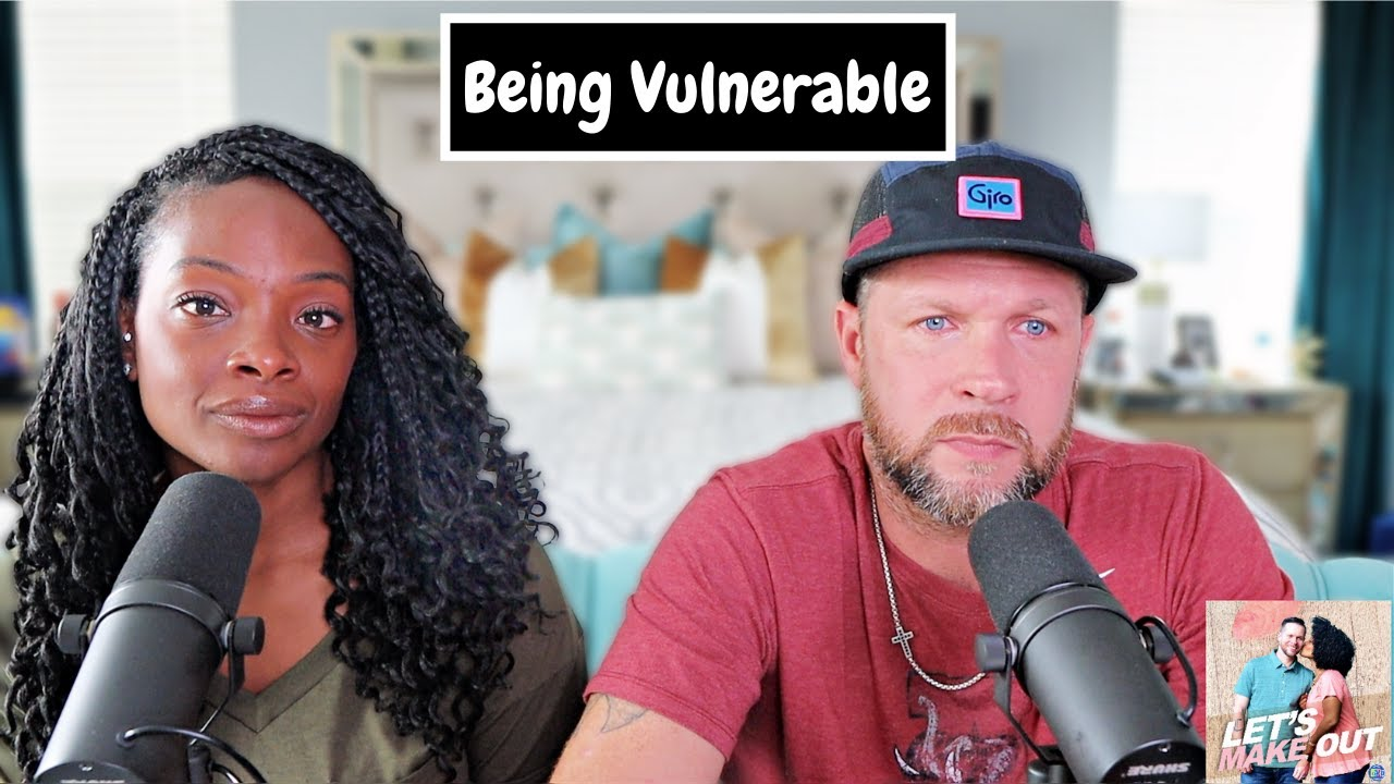 Being Vulnerable   Let's Make Out   Ep 104