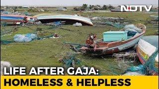 Cyclone Gaja Shatters Dreams In Tamil Nadu, Brings Back Tsunami Memories