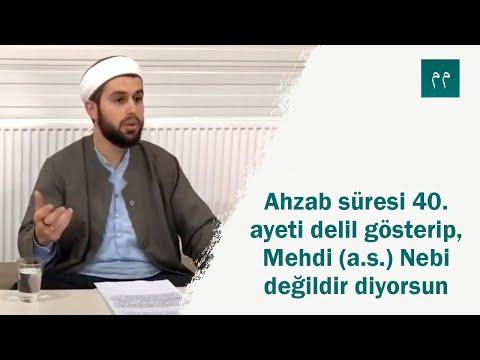 4. Bölüm - Ahzab süresi 40. ayeti delil gösterip, Mehdi (a.s.) Nebi değildir diyorsun.