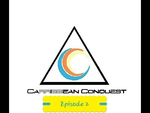 Carribbean Conquests Ep. 2 (In the beginning..)