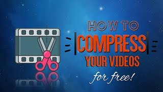 Compress Your Videos f๐r Free [HOW TO]