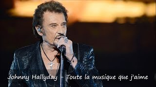 Download Johnny Hallyday - Toute la musique que j'aime Paroles MP3 song and Music Video