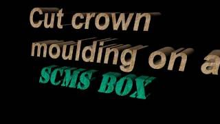 crown moulding on a SCMS box jig