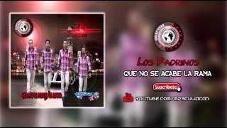 Los Padrinos - Que No Se Acabe La Rama (Estudio 2014)