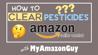 How to Clear Pesticides Gating Amazon Seller Central (Answer Key)