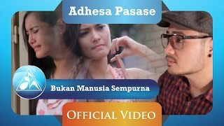 Adhesa Pasase - Bukan Manusia Sempurna (Video Clip)