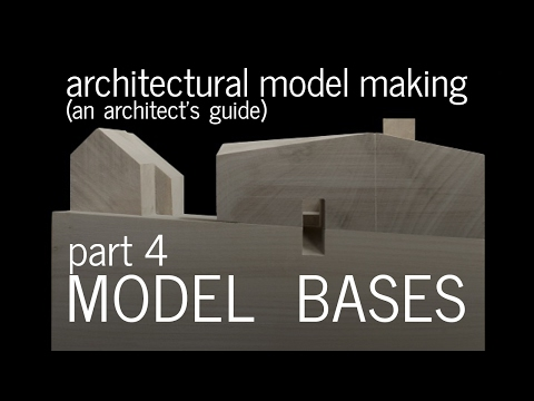 Architectural Model Making - Model Bases + Scale : An Architect