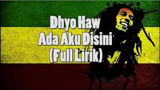 Video Dhyo Haw - Ada Aku Disini (Full Lirik) download MP3, 3GP, MP4, WEBM, AVI, FLV Agustus 2018
