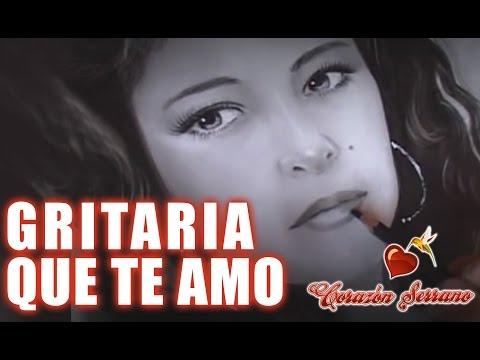 Corazón Serrano - Gritaría Que Te Amo