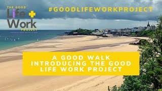 A Good Walk | Introducing The Good Life Work Project