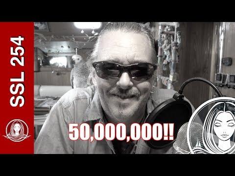 SSL 254 ~ We did it...  50,000,000!!!