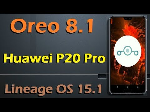 How To Update Android Oreo 8 1 in Huawei P20 Pro (Lineage OS 15 1) Install  and Review