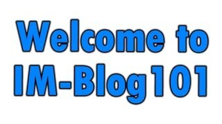 Welcome to IM-Blog101 - www.internetmarketingblog101.com