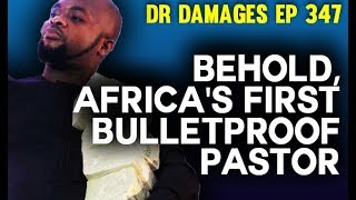 Dr. Damages Show - Ep 347: Behold, Africa's first Bulletproof Pastor