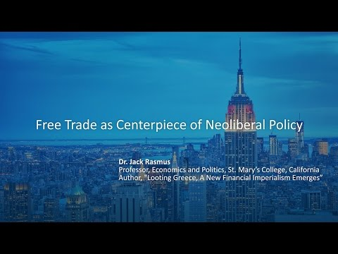 Dr. Jack Rasmus - Free Trade As Centerpiece Of Neoliberal Policy