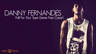 Download Danny Fernandes - Fall For Your Type (Jamie Foxx Cover) MP3 song and Music Video