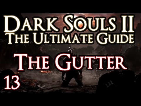 DARK SOULS 2 : THE ULTIMATE GUIDE - PART 13 - THE GUTTER