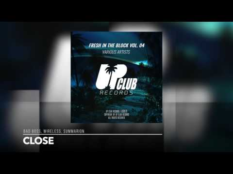 Bad Boss, Wireless, Summarion - Close (UP CLUB RECORDS)