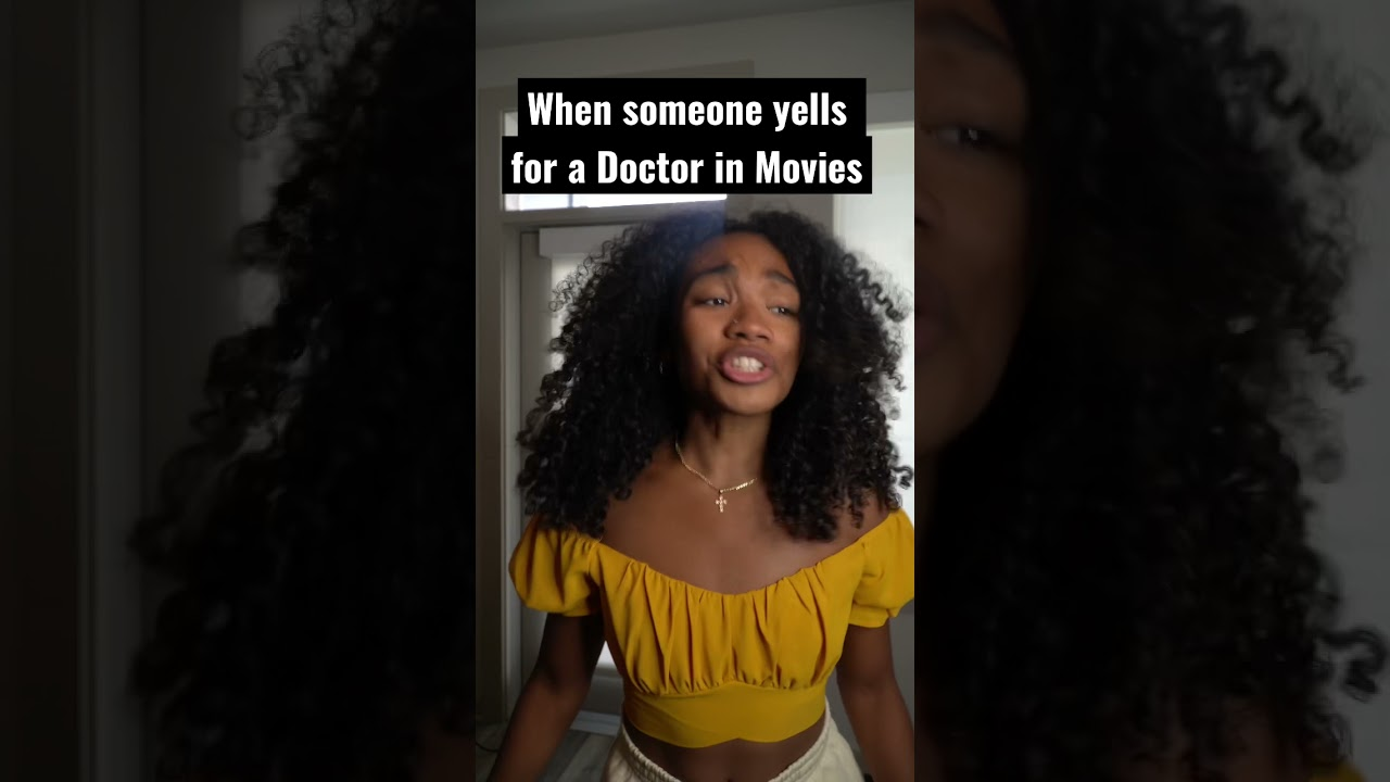When someone yells for a Doctor in Movies