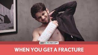 FilterCopy | When You Get A Fracture | जब आपकी हड्डी टूट जाती है | ft. Prit Kamani