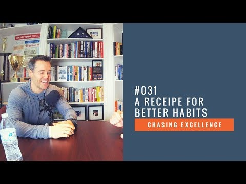 A Recipe for Better Habits || Chasing Excellence with Ben Bergeron || Ep#031