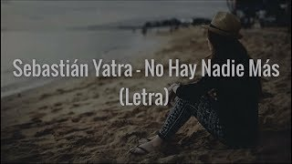 Sebastián Yatra - No Hay Nadie Más (Letra)