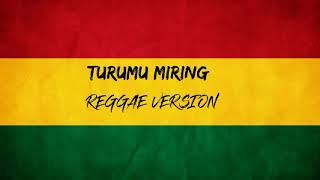 Download TURUMU MIRING REGGAE VERSION #REGGAE