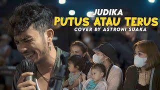JUDIKA - PUTUS ATAU TERUS (COVER BY) ASTRONI SUAKA