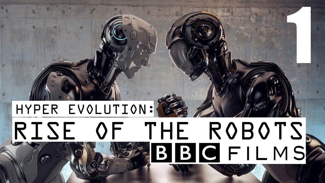 BBC Documentary - Hyper Evolution : Rise Of The Robots (Part 1)