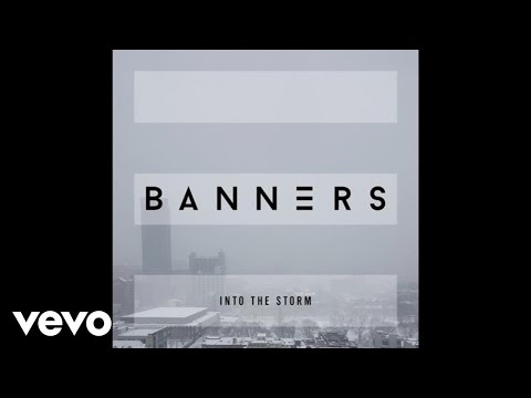 BANNERS  Into The Storm Audio