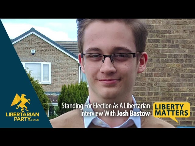 Liberty Matters - Josh Bastow - Standing For Election As A Libertarian