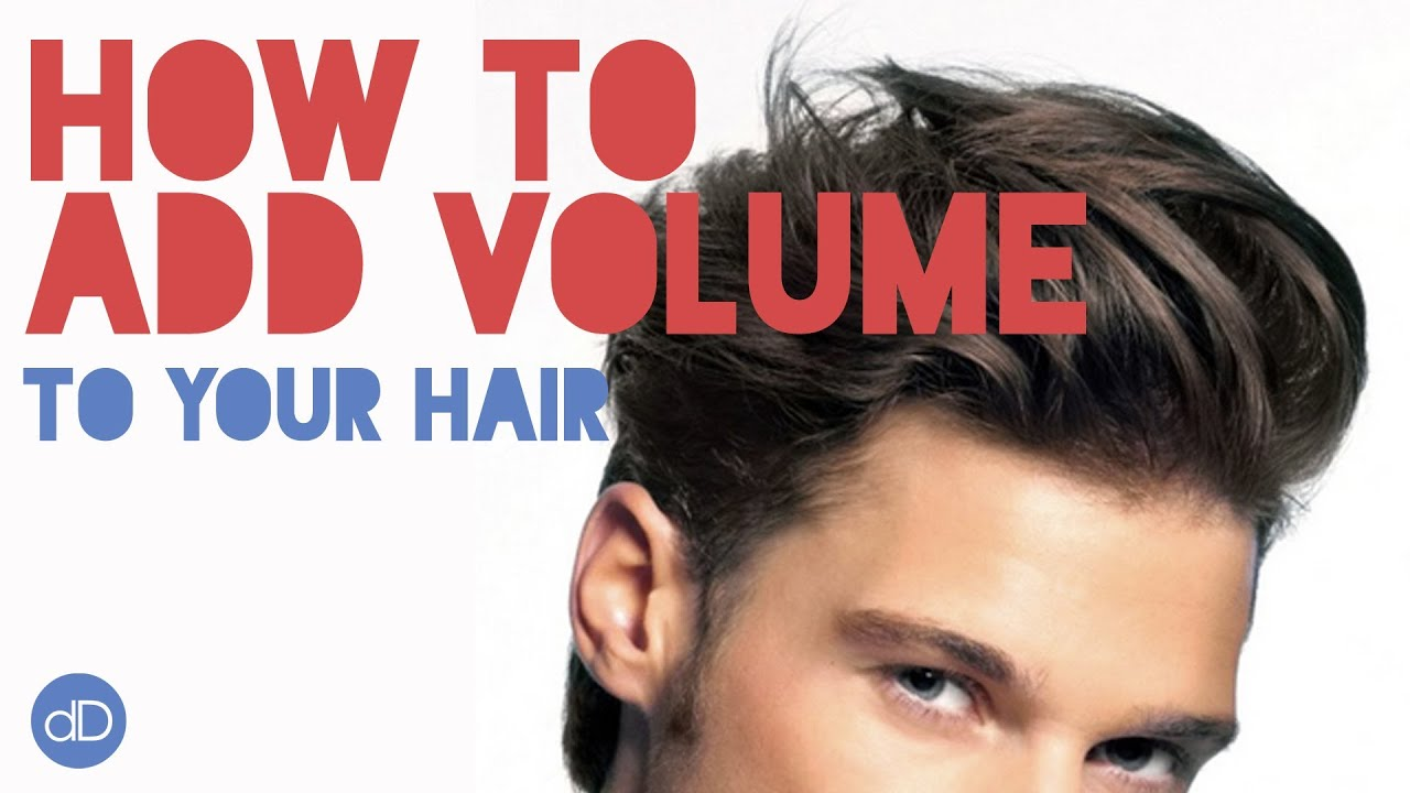 How To Add Volume To Your Hair Mens Hairstyle Tips Youtube