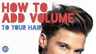 How To Add Volume To Your Hair | Men