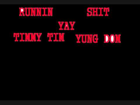 Runnin Shit-Timmy Tim, Yung Dom,Yay