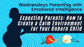 Ep. 11 Parenting with Emotional Intelligence: Expecting Parent | How to Create a Calm Environment