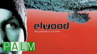 Download Elwood: The Parlance Of Our Time [Full Album] MP3 song and Music Video