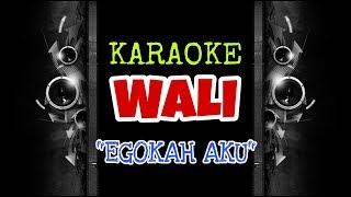 Download Wali - Egokah Aku (Karaoke Tanpa Vokal)