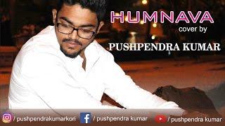 HUMNAVA (COVER) | Pushpendra Kumar || Hamari Adhuri Kahani | Papon