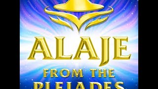 = Alaje From The Pleiades = 2014 - Alaje777 - The Pleiadian Meditation - Youtube Channel - Questions