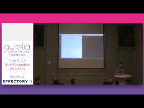 Aurelia Amsterdam meetup #1 - Next Generation Web Apps - Ashley M Grant