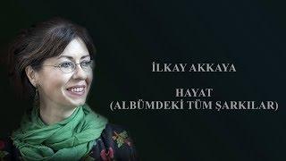 İlkay Akkaya - Hayat (Tüm Şarkılar)