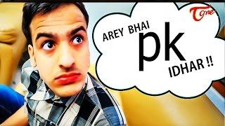 "Arey Bhai ""Pk"" IDHAR !! PK Spoof"