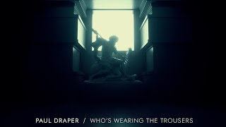 Paul Draper - Who's Wearing The Trousers (Lyric Video)