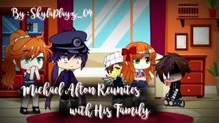 Michael Afton Reunites with His Family // FnAF (My AU)