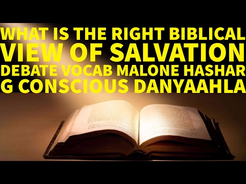 What Is The Right Biblical View Of Salvation Debate Vocab Malone Hashar G konscious Danyaahla