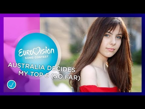 Australia Decides my top 6 so far (Australia Eurovision Song Contest 2019)