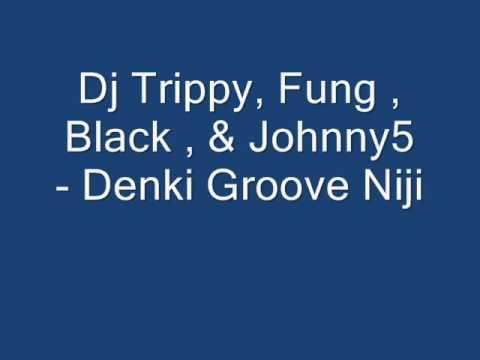 Dj Trippy, Fung, Black, &  Johnny5 - Denki Groove -Niji.wmv.wmv
