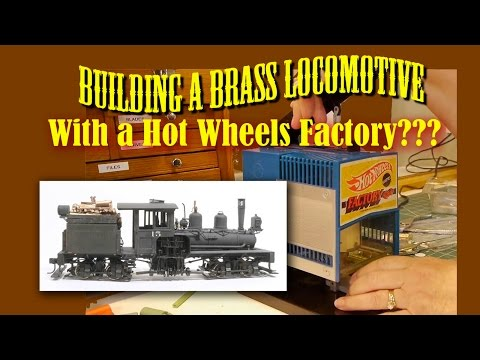 Building A Brass Locomotive With A Hot Wheels Factory???