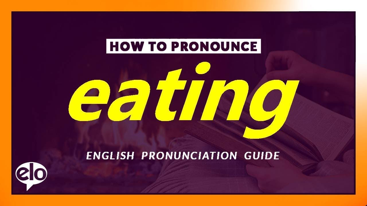 How To Pronounce Eating  Pronunciation and Definition (Human Voice)